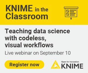 KNIME in the Classroom Teaching Data Sciencewith codeless,visual workflowsSep 10 WebinarRegister Now