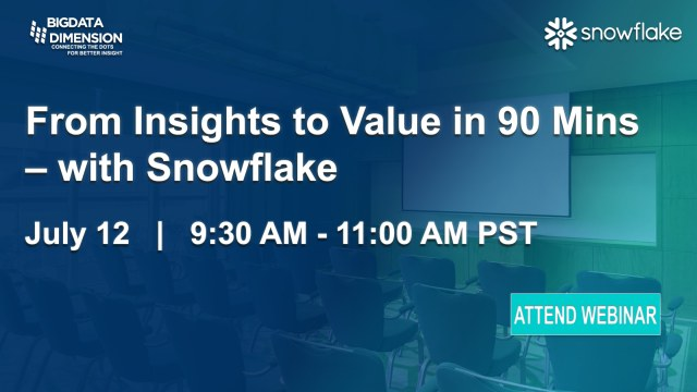 From Insights to Value in 90 Minutes – with Snowflake, July 12 Webinar