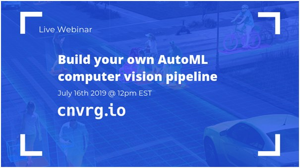 Build your own AutoML computer vision pipeline, July 16 webinar