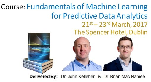 Fundamentals of Machine Learning for Predictive Data Analytics, Dublin, 21-23 March, 2017