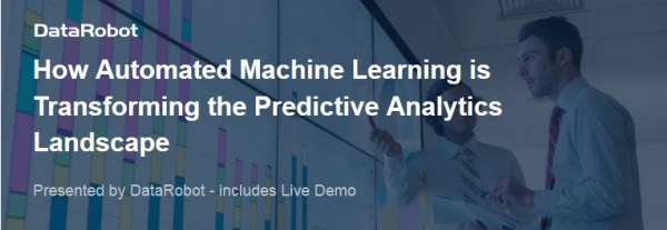 DataRobot Webinar, June 6: How Automated Machine Learning is Transforming the Predictive Analytics Landscape