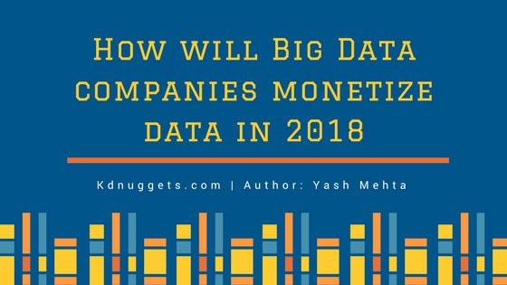 How will Big Data companies monetize data in 2018?