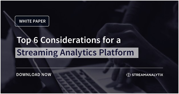 Top 6 Considerations for a Streaming Analytics Platform