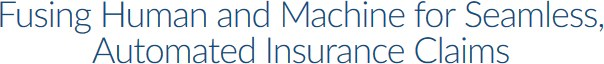 Fusing Human and Machine for Seamless, Automated Insurance Claims (Webinar, Dec 14)