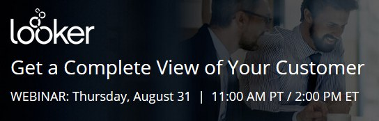 Looker: Get a Complete View of Your Customer, Aug 31 Webinar