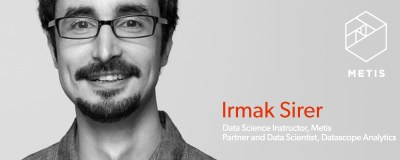 Irmak Sirer, Data Science Instructor, Metis