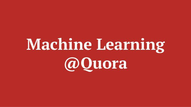 Machine Learning @ Quora