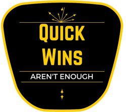 quick-wins-not-enough