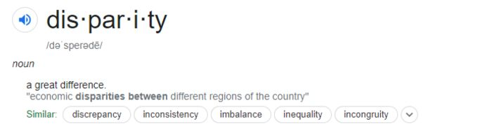 """The google definition for disparity is shown here, with it saying """"A great difference"""""""