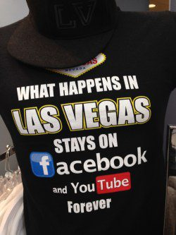 What Happens in Vegas Stays on YouTube and Facebook forever
